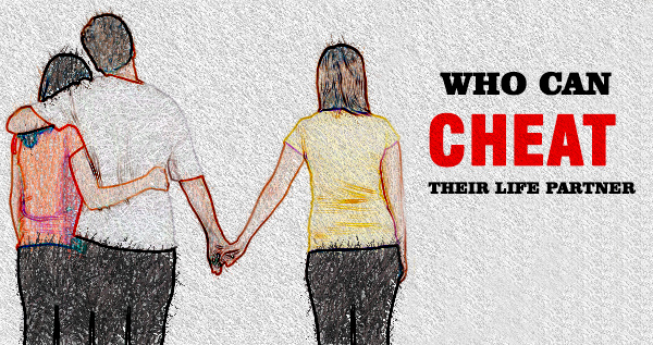 WHO CAN CHEAT THEIR LIFE PARTNER